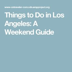 Things to Do in Los Angeles: A Weekend Guide