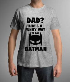Great t-shirt for Dad! Gift for Dad! Batman! Funny print! Gift idea!