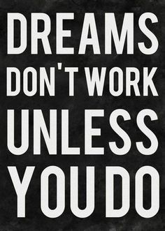 "Quote: ""Dreams don't work unless you do."""