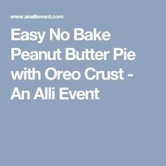 Easy No Bake Peanut Butter Pie with Oreo Crust - An Alli Event