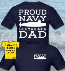 Love the Submarine!!! Navy Submariner Dad Shirts with Art on Front and Back!! NavyMomShirts.com