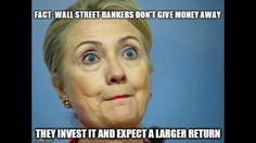 FACT: Wall Street Bankers don't give money away. They invest it and expect a larger return! #FeelTheBern #Bernie2016