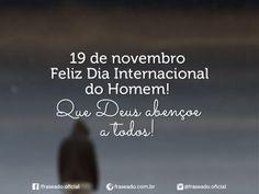 19 de novembro. Feliz Dia Internacional do Homem! Que Deus...