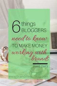 6 Things Bloggers Need To Know About Making Money Working With Brands {Part 2}