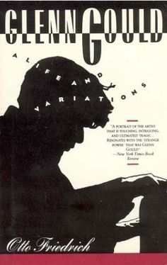 Glenn Gould - A Life and Variations  By Otto Friedrich