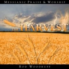 Ablum: The Harvest  Artist: Rod Woodruff Worship along with Rod on Tsiyon Road 24/7 Messianic Radio.