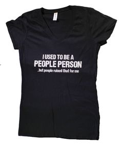 I Used To Be A People Person T-Shirt  with <3 from JDzigner www.jdzigner.com