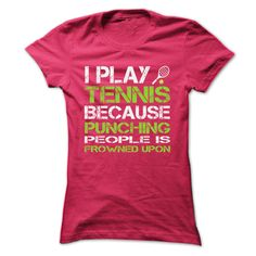 I play tennis because punching people is frowned upon -Shirts[Hot] - teeshirt #shirt #clothing