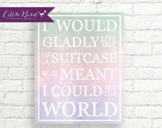 Travel inspired quote wall print. I would gladly live out of my suitcase if it meant I could see the world.