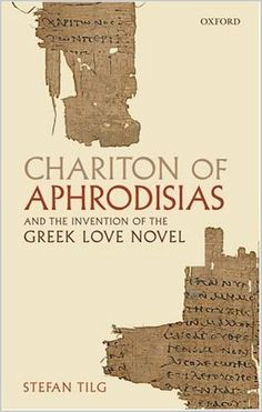 Chariton of Aphrodisias and the invention of the Greek love novel / Stefan Tilg - 1st ed. - Oxford : Oxford University Press, 2010