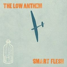 The Low Anthem ~ Smart Flesh  2011