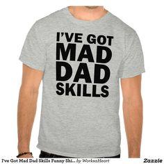 I've Got Mad Dad Skills Funny Shirt