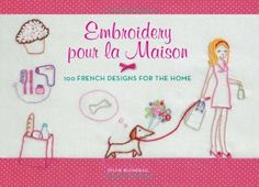 Embroidery pour la Maison: 100 French Designs for the Home by Sylvie Blondeau, http://www.amazon.com/dp/0062222619/ref=cm_sw_r_pi_dp_h.jurb1HA1W72