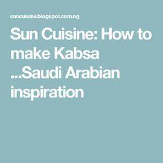 Sun Cuisine: How to make Kabsa ...Saudi Arabian inspiration