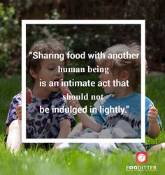 Sharing #food with another human being is an intimate act that should not be indulged in lightly. #MondayMotivation #Fooditter