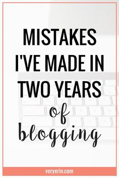 Blogging Mistakes: Mistakes I've Made in Two Years of Blogging   It's safe to say I've made  a lot of blogging mistakes in the last two years, and I've made them in just about every facet of blogging. However, I've learned a lot from those mistakes! Today, in honor of two years of blogging, I'm sharing some of the blogging mistakes I've made.   Blogging, Productivity, Side-Hustle, Business - Very Erin Blog