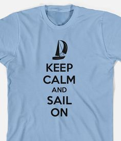 00b893004a Keep Calm and Sail on funny sailing shirt unisex keep by TeeRiot, $11.95  #keepcalm