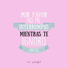 Por favor no me interrumpas. Cool Phrases, Funny Phrases, Sarcastic Quotes, Funny Quotes, Mr Wonderful, The Ugly Truth, Little Bit, More Than Words, Spanish Quotes