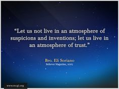 Let us not live in an atmosphere of suspicions and inventions; let us live in an atmosphere of trust. -- Bro. Eli Soriano on Members Church of God International (MCGI)  http://www.mcgi.org/wp-content/gallery/love-and-care/005_2.jpg