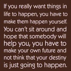 if you really want things in life to happen....