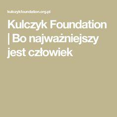 Kulczyk Foundation | Bo najważniejszy jest człowiek