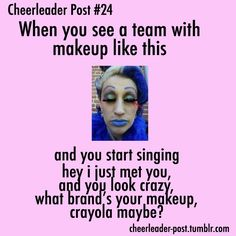 For those of you who are confused you see A LOT of ridiculous makeup at cheer competition Rita Burnett hahahahahahaha! For those of you who are confused you see A LOT of ridiculous makeup at cheer competition Funny Cheer Quotes, Cheer Qoutes, Cheer Funny, Cheerleading Quotes, Cheer Stunts, Cheer Dance, All Star Cheer, Cheer Mom, Cheer Tips