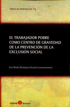 El trabajador pobre como centro de gravedad de la prevención de la exclusión social / Eva María Blázquez Agudo (coordinadora). - 2015