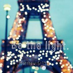 Be the light. || Matthew 5:14