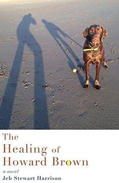 The Healing of Howard Brown: A Novel by Jeb Stewart Harrison…