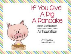 This book companion has everything you need to target articulation using the well-loved book If You Give a Pig a Pancake by Laura Numeroff! It includes target words from the book organized by speech sound (including early-developing sounds!), multi-syllabic word lists, conversation prompts to target articulation during connected speech, and 3 different game boards