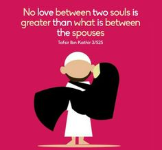 No love b/w 2 souls is greater than what is between the spouses ♥ - tafseer ibn katheer 3/525.  ~Amatullah♥