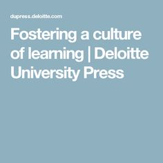 Fostering a culture of learning | Deloitte University Press