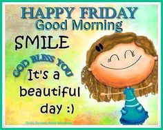 Have a beautiful friday pinteres happy friday good morning smile god bless you friday happy friday tgif good morning friday quotes good morning quotes friday quote funny friday quotes voltagebd Gallery