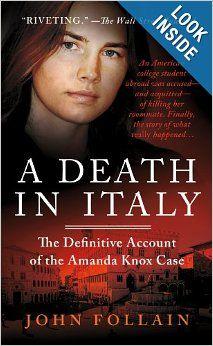 A Death in Italy: The Definitive Account of the Amanda Knox Case: John Follain: