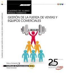 Cuaderno del alumno. Gestión de la fuerza de ventas y equipos comerciales (Transversal: MF1001_3). Certificados de Profesionalidad http://www.editorialcep.com/EAN-9000000751408.aspx