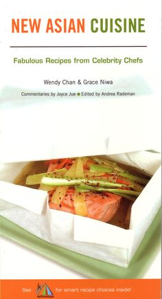New Asian Cuisine Cookbook. Fabulous Recipes from Celebrity Chefs. By Wendy Chan & Grace Niwa.