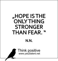 #HOPE IS THE ONLY THING STRONGER THAN FEAR. - #quoteoftheday #ZITATE #bestoftheday #picoftheday #timeless #amazing #awesome #neverlosehope #beyoutiful #lebensweisheit #motivation #inspiration #inspired #dreambig #stayinspired #liveinspired #live #life #laugh #learn #believe #tgif #dreambig #lovelife #livelife #believeinyou #worklife #worklifebalance #thouts #tgif #quotes #thinkpositive #thinkbig #thinkahead #yes @yes2career Think positive. Yes! Think positive. Yes!