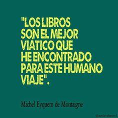 Michel de Montaigne. Los libros son el mejor viático que he encontrado para este humano viaje. Michel De Montaigne, Forever Book, School Hacks, School Tips, World Of Books, Quotes And Notes, More Than Words, Reading, Memes