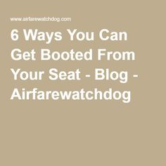6 Ways You Can Get Booted From Your Seat - Blog - Airfarewatchdog