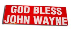 God Bless John Wayne Bumper Sticker: Symbols of integrity, genuine legends, American heroes- Luckenbach believes in these. One of our patron saints, John Wayne, inspires true grit.