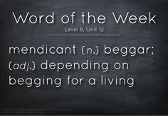 Vocabulary Word of the Week: mendicant (n.) beggar; (adj.) depending on begging for a living #vocabulary #edchat #classroom