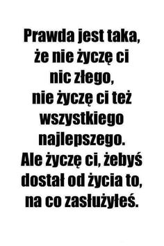 Taki gift zasłużony i tyle Mood Quotes, Happy Quotes, True Quotes, Best Quotes, Sad Texts, Weekend Humor, Plus Belle Citation, Psychology Facts, Good Thoughts