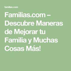 Familias.com – Descubre Maneras de Mejorar tu Familia y Muchas Cosas Más!
