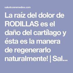 La raíz del dolor de RODILLAS es el daño del cartílago y ésta es la manera de regenerarlo naturalmente! | Salud con Remedios