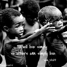 """""""I will live simply so others can simply live.""""   -John Stott"""