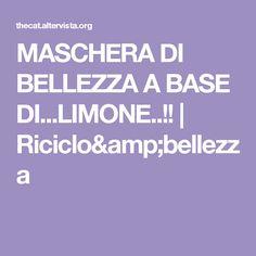 MASCHERA DI BELLEZZA A BASE DI...LIMONE..!! | Riciclo&bellezza