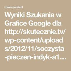 Wyniki Szukania w Grafice Google dla http://skutecznie.tv/wp-content/uploads/2012/11/soczysta-pieczen-indyk-a1.jpg?x36984