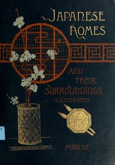 Japanese Homes and Their Surroundings my Morse. Published in 1886