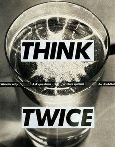 Barbara Kruger, Think Twice, 1992 Good advice. The inspiration behind Shepard Fairey's infamous 'OBEY' logo. Barbara Kruger Art, Anti Consumerism, Photography Topics, Art Nouveau, Postmodern Art, Powerful Art, Political Art, A Level Art, Flash Art