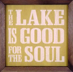Country Marketplace - The lake is good for the soul, $28.99 (http://www.countrymarketplaces.com/the-lake-is-good-for-the-soul/)